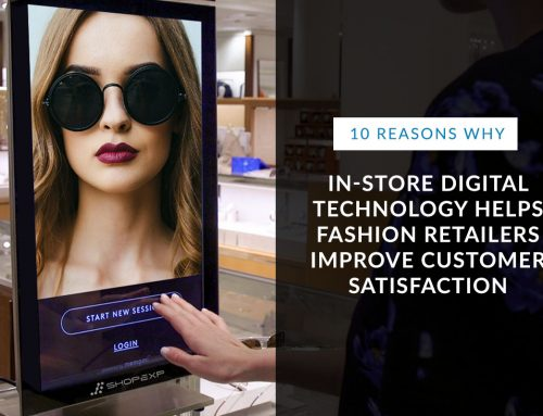 10 Reasons Why In-Store Digital Technology Helps Fashion Retailers Improve Customer Satisfaction
